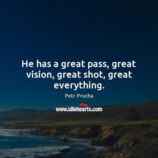 He has a great pass, great vision, great shot, great everything. Image