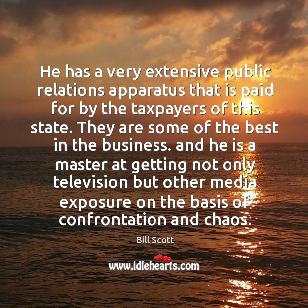 Image, He has a very extensive public relations apparatus that is paid for by the taxpayers of this state.