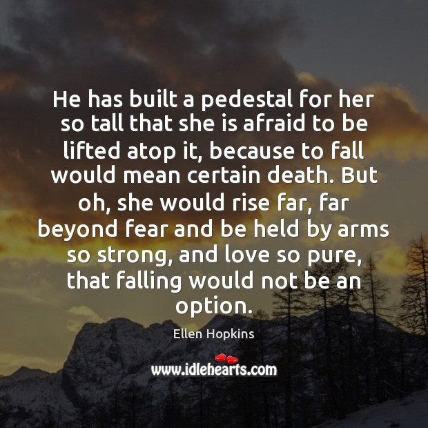 He has built a pedestal for her so tall that she is Ellen Hopkins Picture Quote