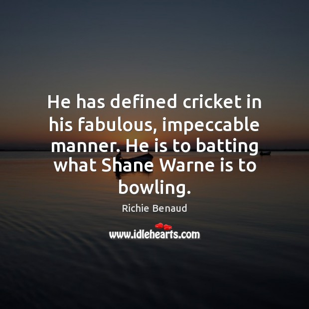 He has defined cricket in his fabulous, impeccable manner. He is to Image