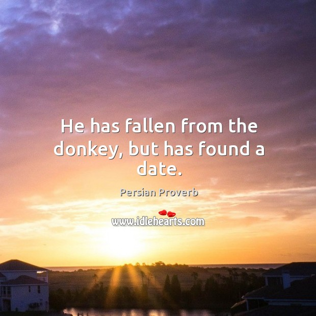 He has fallen from the donkey, but has found a date. Persian Proverbs Image