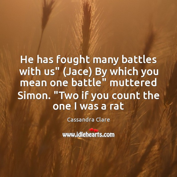 """He has fought many battles with us"""" (Jace) By which you mean Image"""