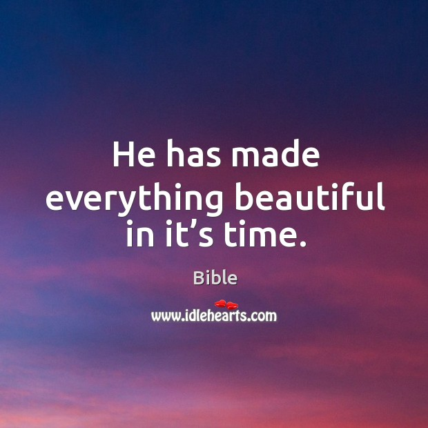 Image, He has made everything beautiful in it's time.