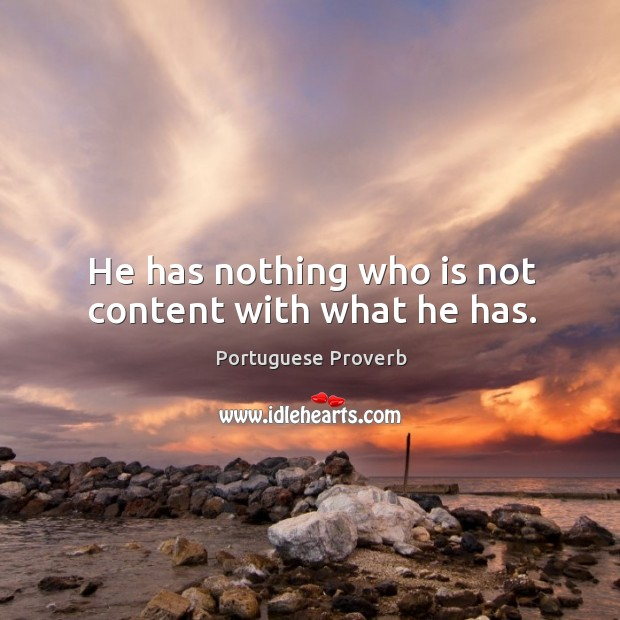 Image, He has nothing who is not content with what he has.