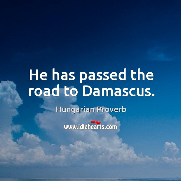 Image, He has passed the road to damascus.