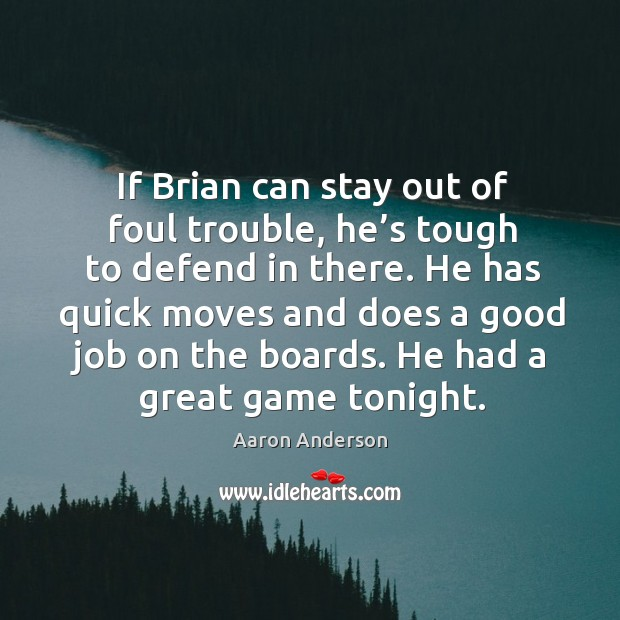 Image, He has quick moves and does a good job on the boards. He had a great game tonight.