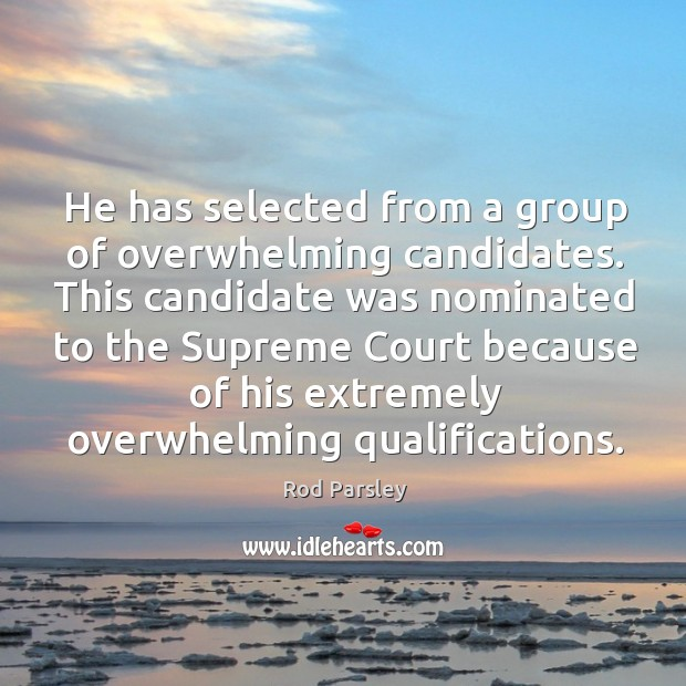 He has selected from a group of overwhelming candidates. Rod Parsley Picture Quote