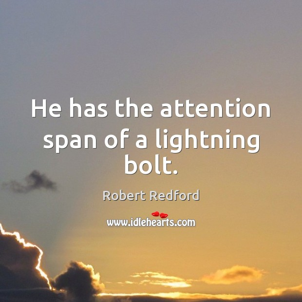Image, He has the attention span of a lightning bolt.