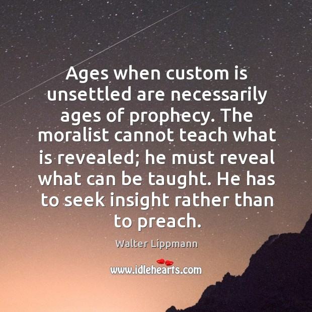 He has to seek insight rather than to preach. Image