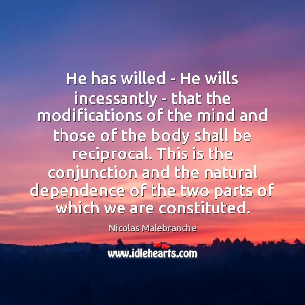 He has willed – He wills incessantly – that the modifications of Nicolas Malebranche Picture Quote