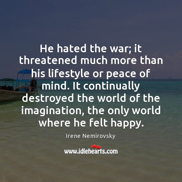 Image, He hated the war; it threatened much more than his lifestyle or