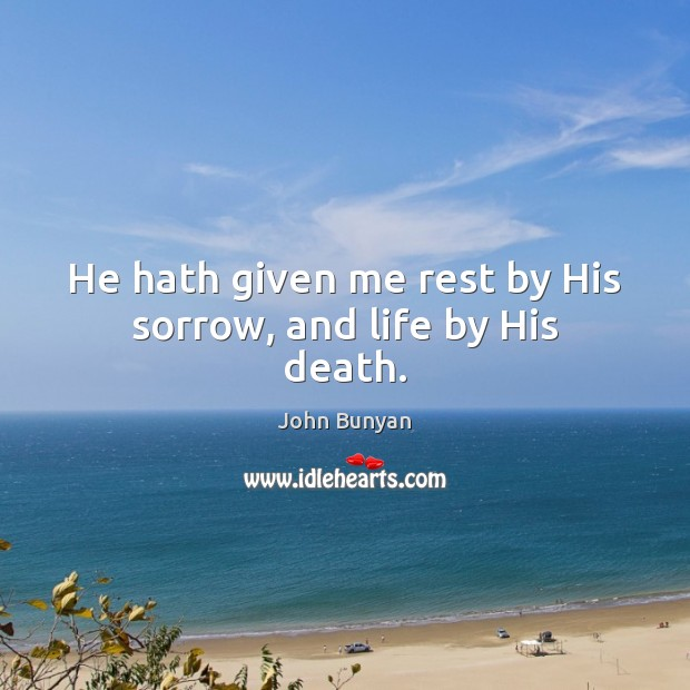 He hath given me rest by His sorrow, and life by His death. Image