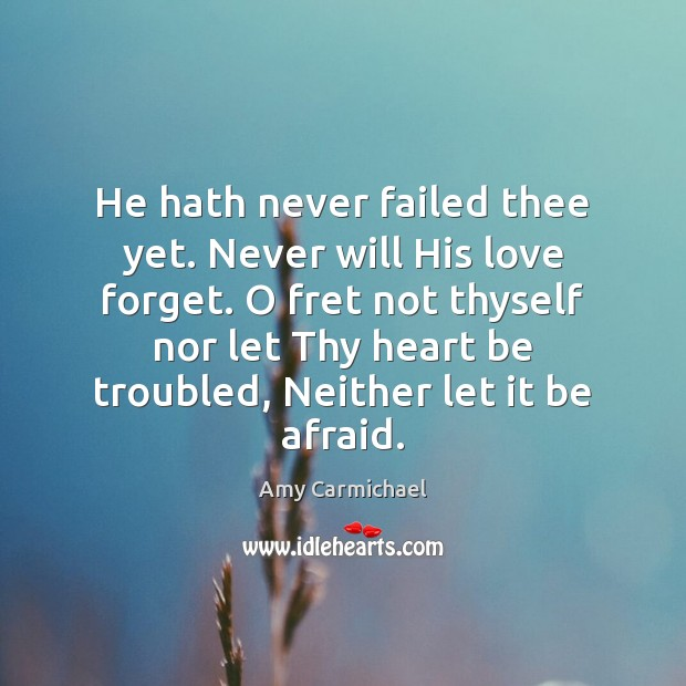 Image, He hath never failed thee yet. Never will His love forget. O