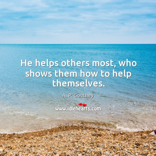 Image, He helps others most, who shows them how to help themselves.