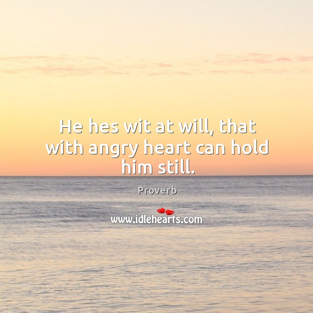 He hes wit at will, that with angry heart can hold him still. Image
