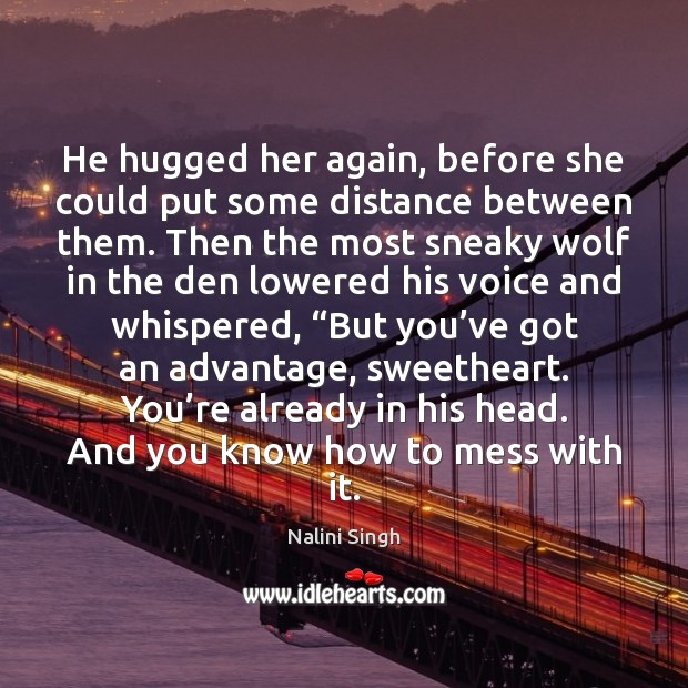 He hugged her again, before she could put some distance between them. Image