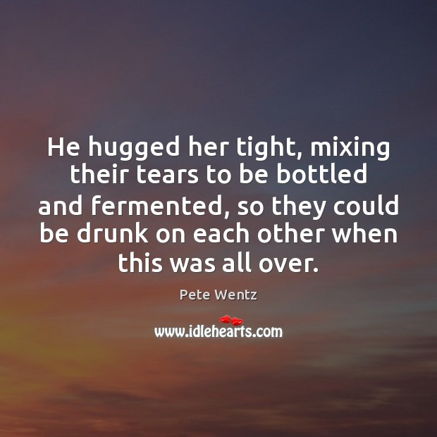 Image, He hugged her tight, mixing their tears to be bottled and fermented,