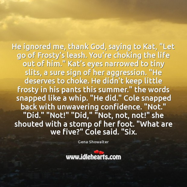 """He ignored me, thank God, saying to Kat, """"Let go of Frosty's Image"""