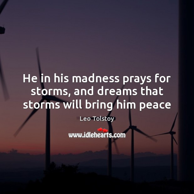 He in his madness prays for storms, and dreams that storms will bring him peace Image