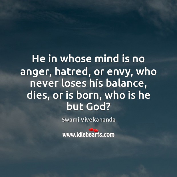 He in whose mind is no anger, hatred, or envy, who never Image