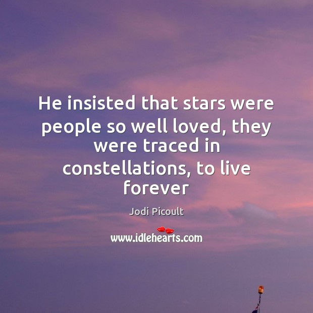 He insisted that stars were people so well loved, they were traced Jodi Picoult Picture Quote