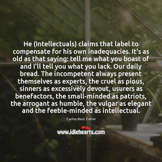 Image, He (Intellectuals) claims that label to compensate for his own inadequacies. It's