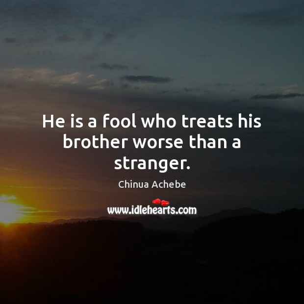 Image, He is a fool who treats his brother worse than a stranger.