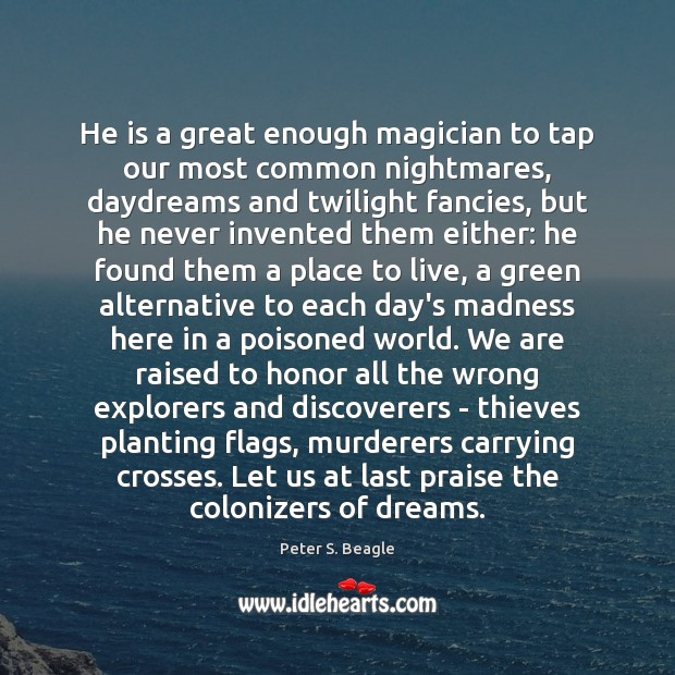 Peter S. Beagle Picture Quote image saying: He is a great enough magician to tap our most common nightmares,