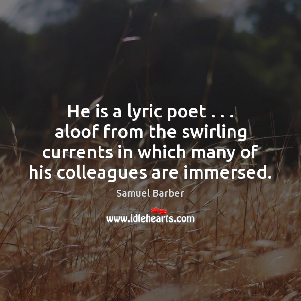 Image, He is a lyric poet . . . aloof from the swirling currents in which