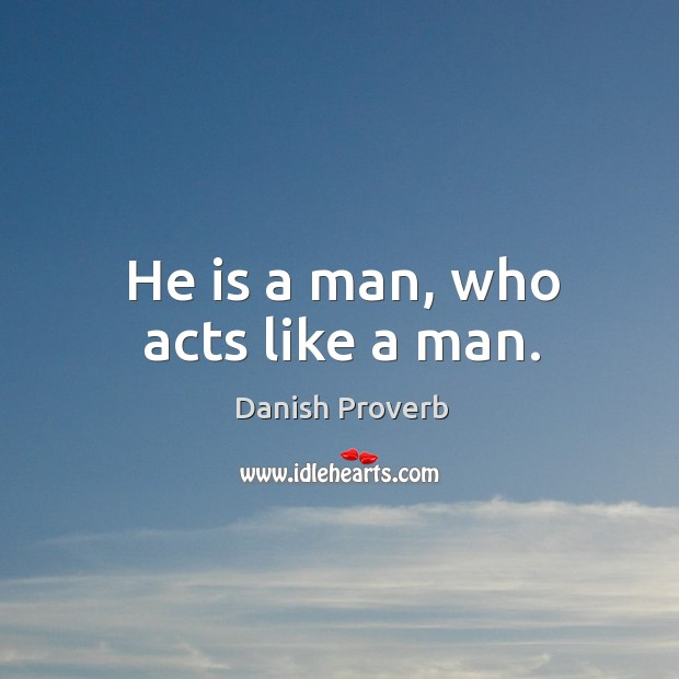 Image, He is a man, who acts like a man.