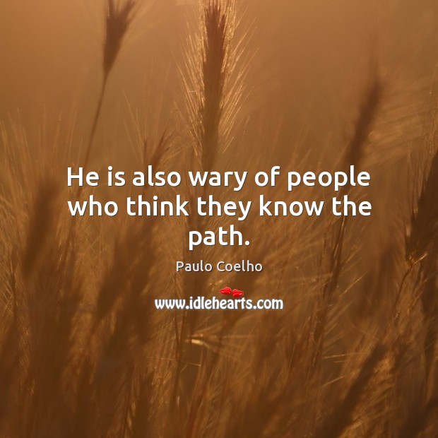 He is also wary of people who think they know the path. Image
