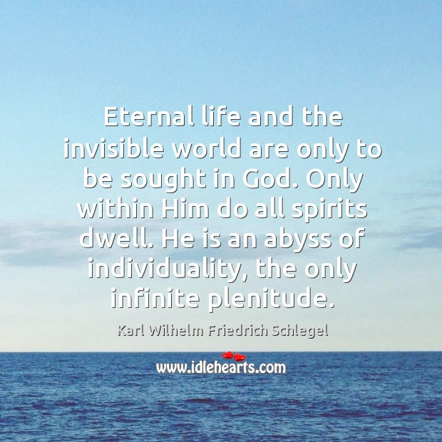 He is an abyss of individuality, the only infinite plenitude. Image