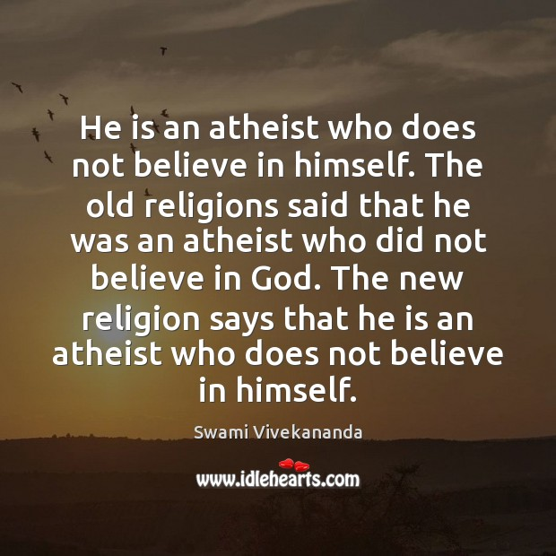 He is an atheist who does not believe in himself. The old Image