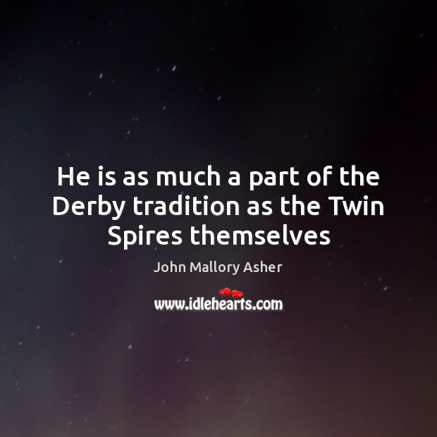 He is as much a part of the Derby tradition as the Twin Spires themselves Image