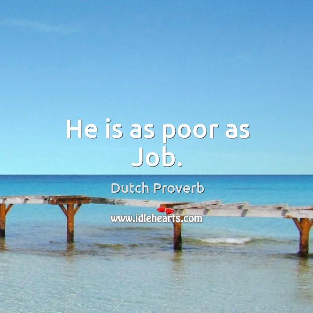 Image, He is as poor as job.