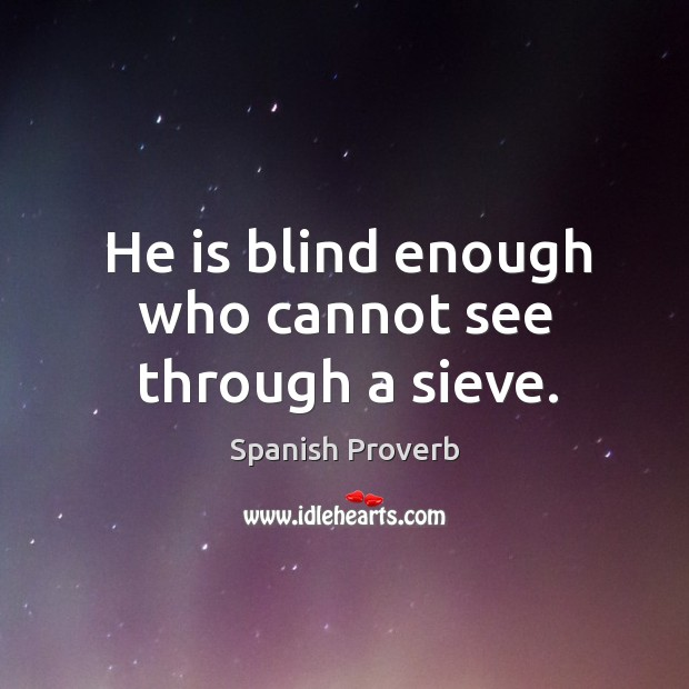 Image, He is blind enough who cannot see through a sieve.