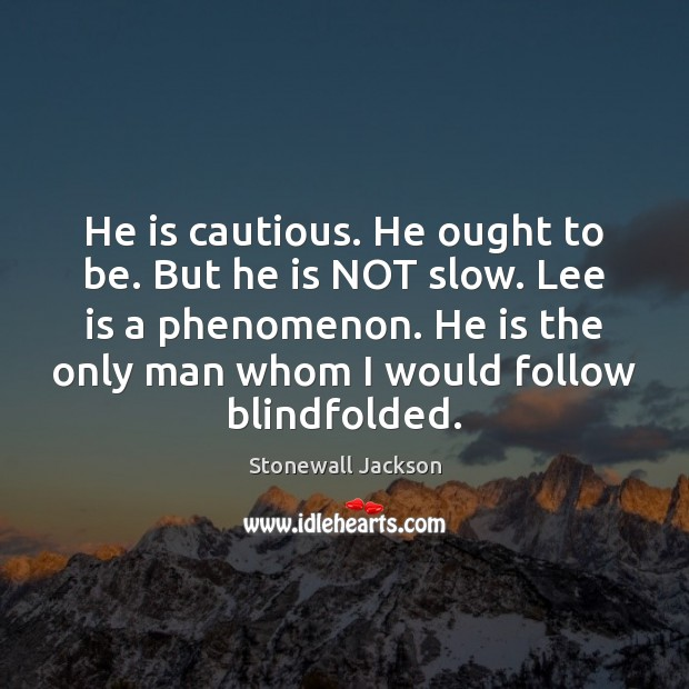 He is cautious. He ought to be. But he is NOT slow. Image