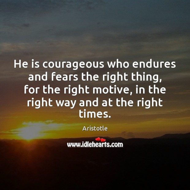 Image, He is courageous who endures and fears the right thing, for the