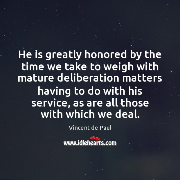 Image, He is greatly honored by the time we take to weigh with