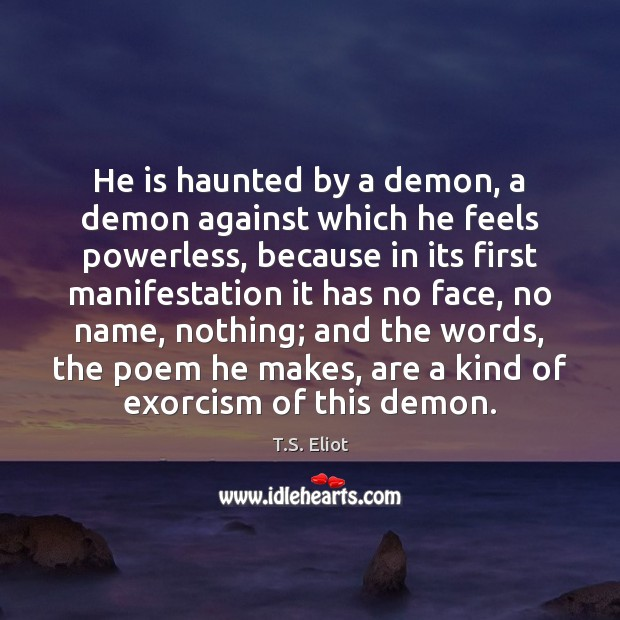 He is haunted by a demon, a demon against which he feels Image