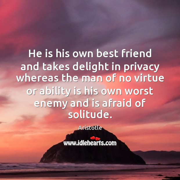 Image, He is his own best friend and takes delight in privacy whereas