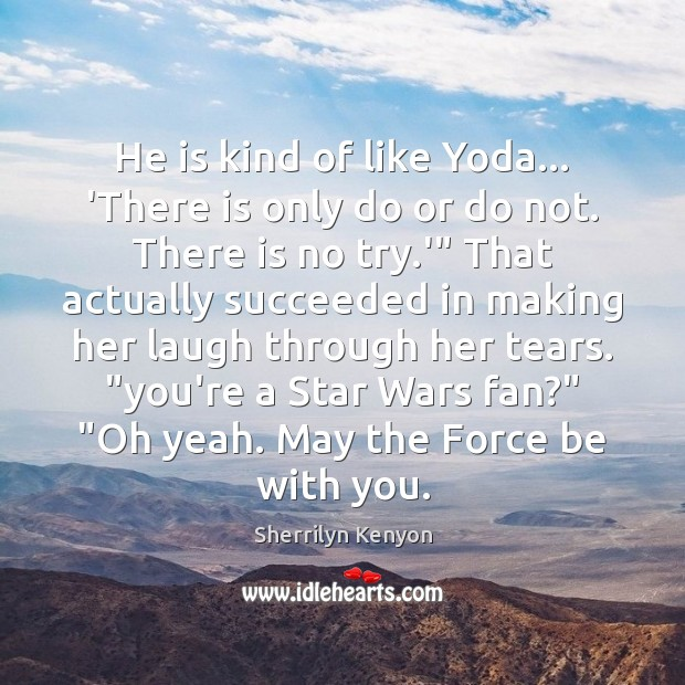 Image, He is kind of like Yoda… 'There is only do or do