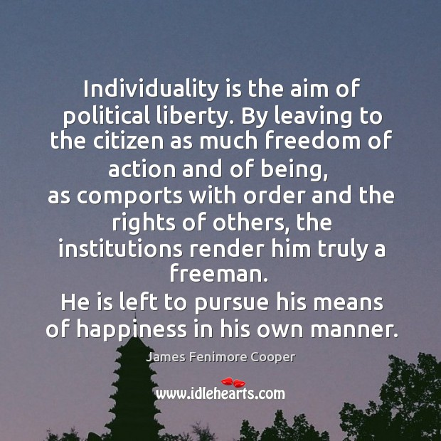 He is left to pursue his means of happiness in his own manner. Image
