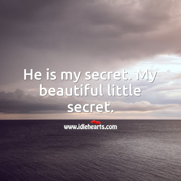 He is my secret. My beautiful little secret. Secret Quotes Image