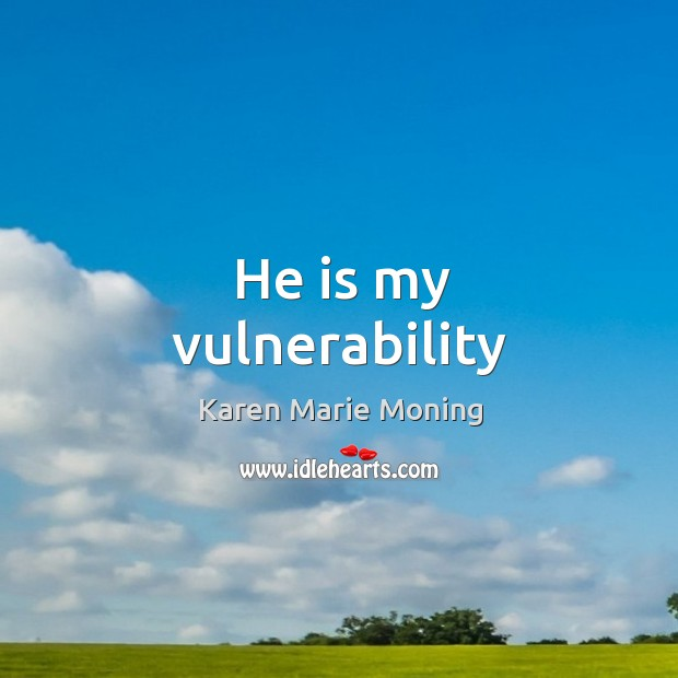 He is my vulnerability Image