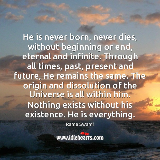 He is never born, never dies, without beginning or end, eternal and Image