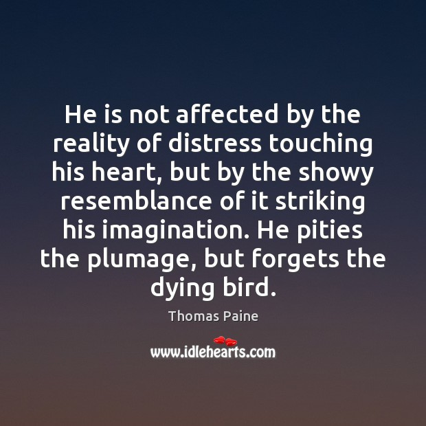 Image, He is not affected by the reality of distress touching his heart,