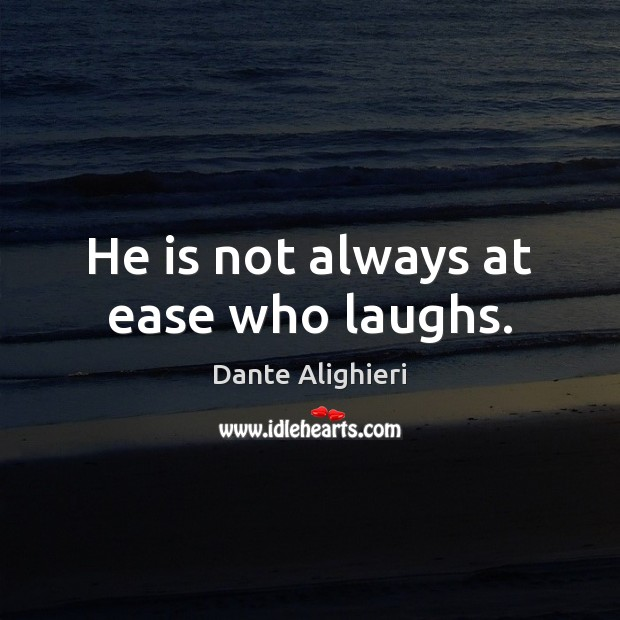 He is not always at ease who laughs. Image