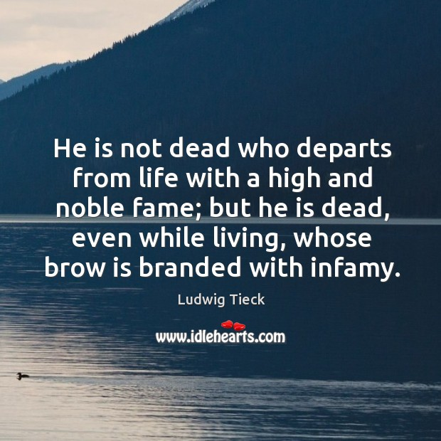 He is not dead who departs from life with a high and noble fame; but he is dead Image