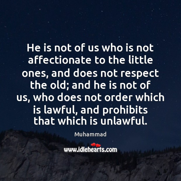 He is not of us who is not affectionate to the little Muhammad Picture Quote
